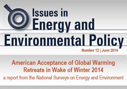 Issues in Energy and Environmental Policy: American Acceptance of Global Warming Retreats in Wake of Winter 2014 a report from the National Surveys on Energy and Environment