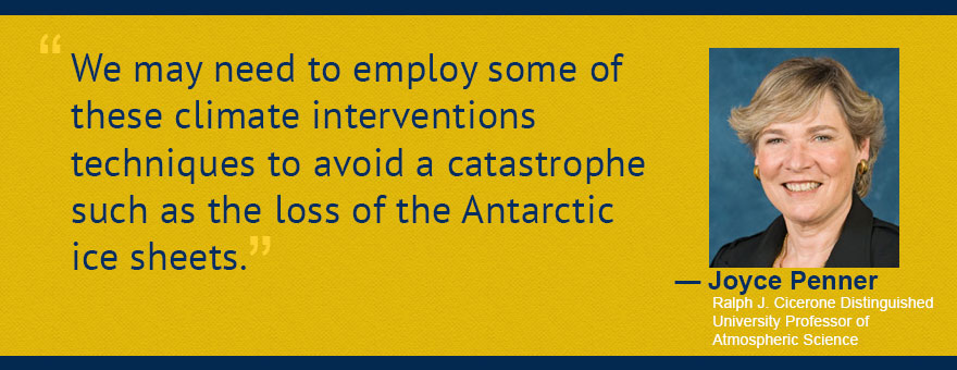 """We may need to employ some of these climate interventions techniques to avoid a catastrophe such as the loss of the Antarctic ice sheets."" Quote by Joyce Penner"