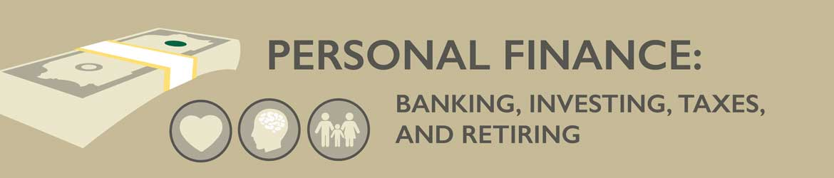 Personal finance: Banking, investing, taxes and retiring