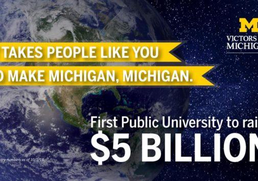 It takes people like you to make Michigan, Michigan. First public university to raise $5 billion.