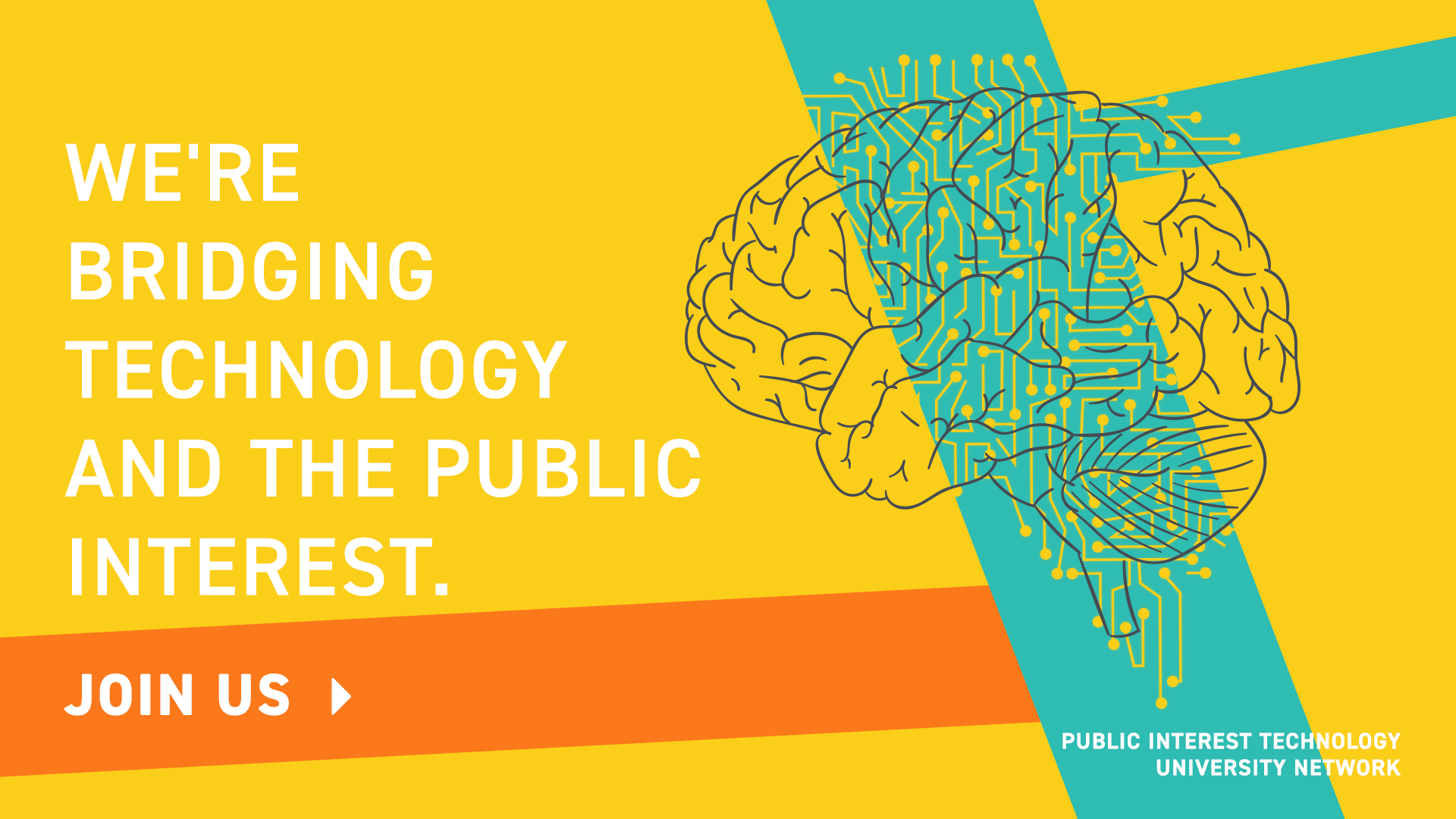 We're bridging technology and the public interest. Join us. Public Interest Technology University Network