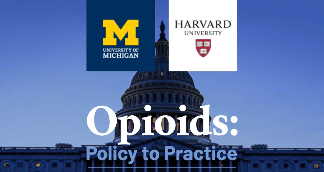 University of Michigan and Harvard summit on: Opioids: Policy to Practice